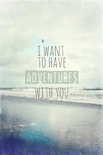 I want to have adventures with you Picture Quote #1