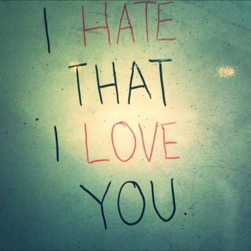 I hate that i love you Picture Quote #1