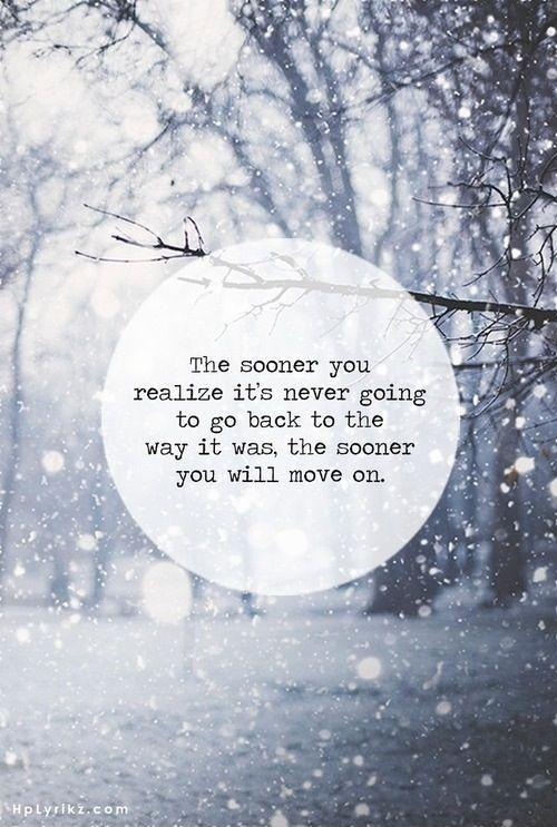 The sooner you realize it's never going to go back to the way it was. The sooner you will move on Picture Quote #1