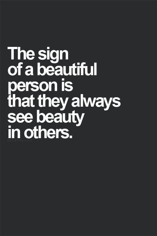 The sign of a beautiful person is that they always see beauty in others Picture Quote #1