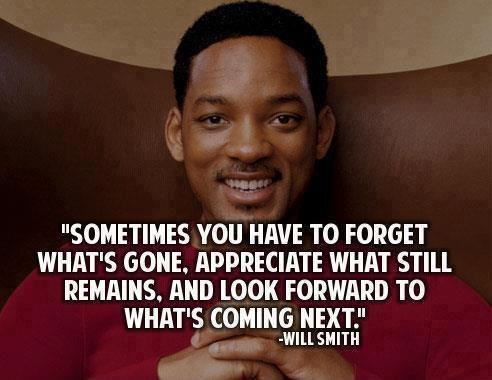 Sometimes you have to forget what's gone. Appreciate what still remains. And look foward to what's coming next Picture Quote #1