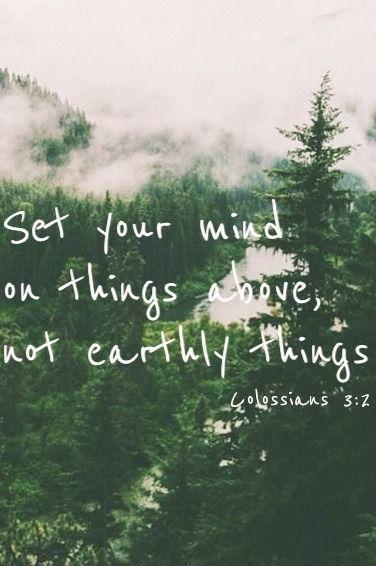 Set your mind on things above, not earthly things Picture Quote #1