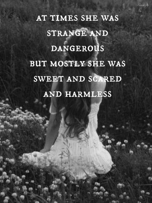 At times she was strange and dangerous. But mostly she was sweet and scared and harmless Picture Quote #1