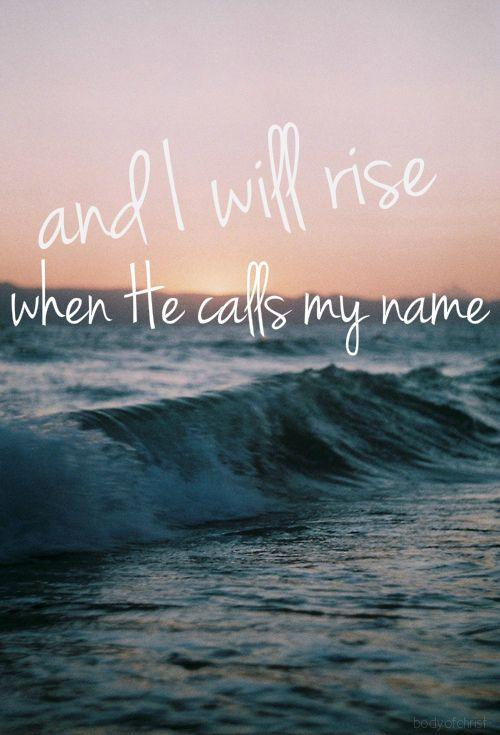 And i will rise when he calls my name Picture Quote #1
