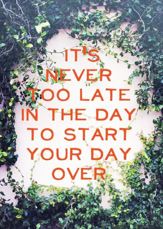 It's never too late to start the day over Picture Quote #1