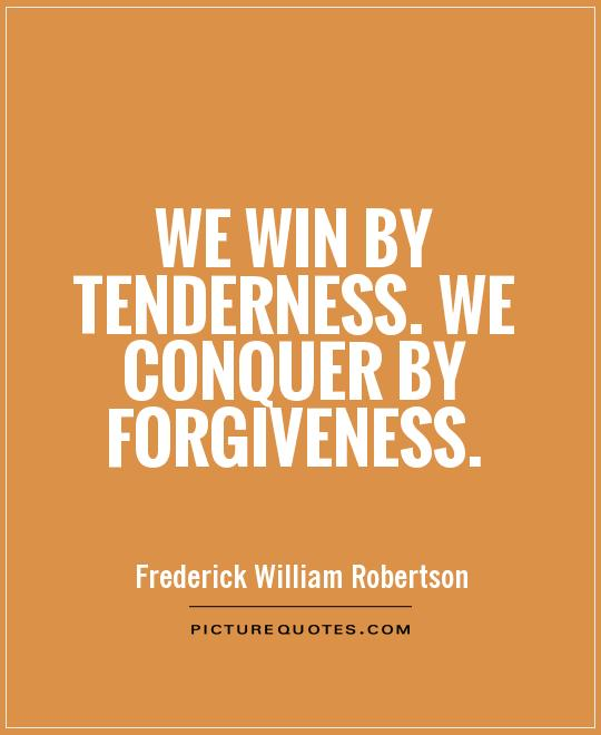 We win by tenderness. We conquer by forgiveness Picture Quote #1