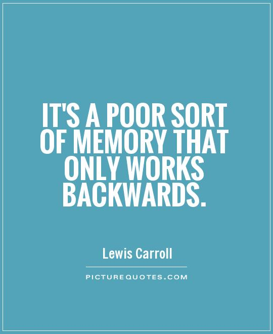 It's a poor sort of memory that only works backwards Picture Quote #1