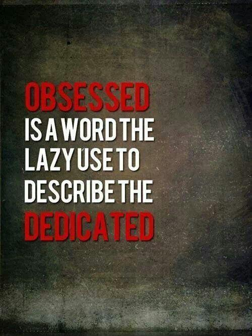 Obsessed is a word the lazy used to describe dedicated Picture Quote #1