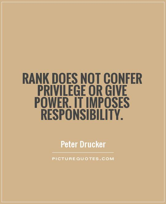 Rank does not confer privilege or give power. It imposes responsibility Picture Quote #1