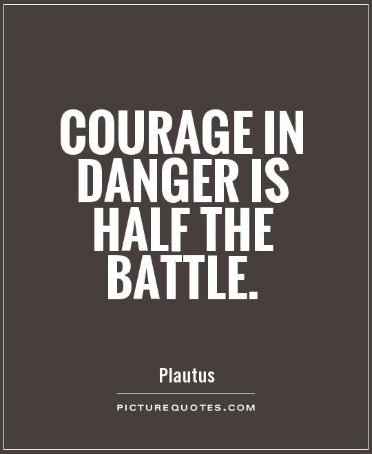 Courage in danger is half the battle Picture Quote #1