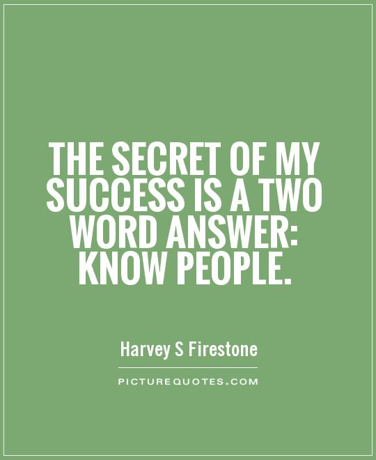 The secret of my success is a two word answer: Know people Picture Quote #1