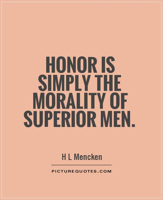 Honor is simply the morality of superior men Picture Quote #1