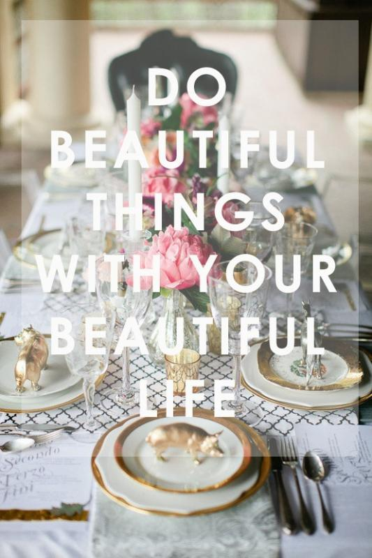 Do beautiful things with your beautiful life Picture Quote #1