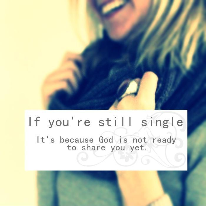 If you're still single. It's because God is not ready to share you yet Picture Quote #1