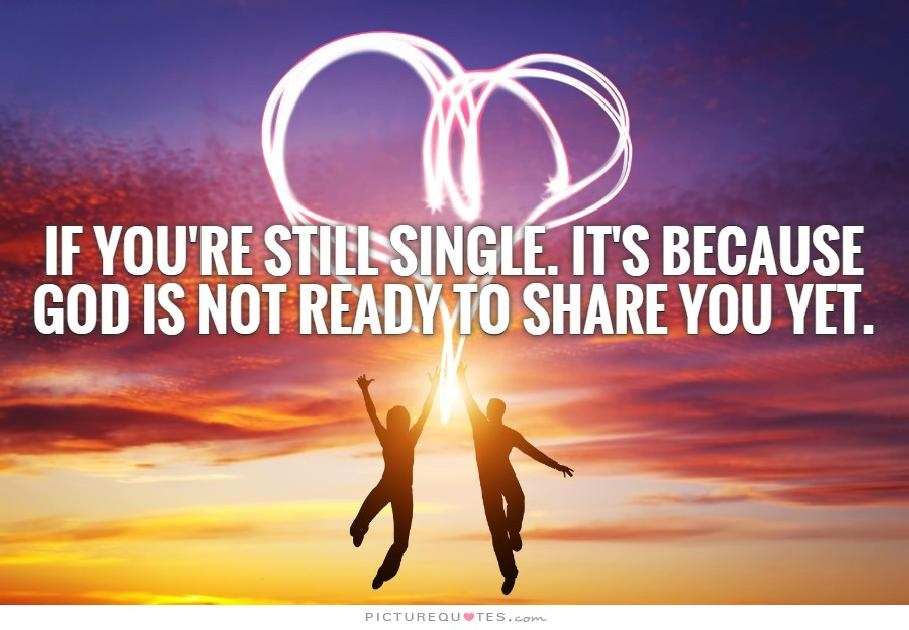 If you're still single. It's because God is not ready to share you yet Picture Quote #2