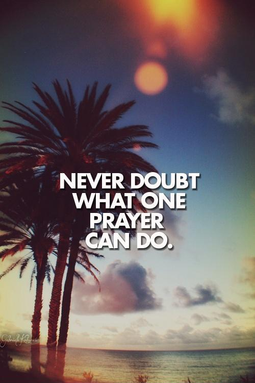 Never doubt what one prayer can do Picture Quote #1