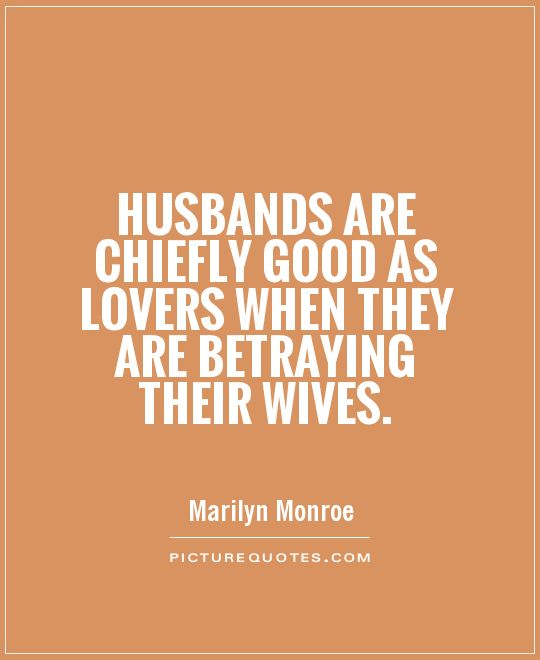 Husbands are chiefly good as lovers when they are betraying their wives Picture Quote #1