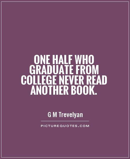 One half who graduate from college never read another book Picture Quote #1