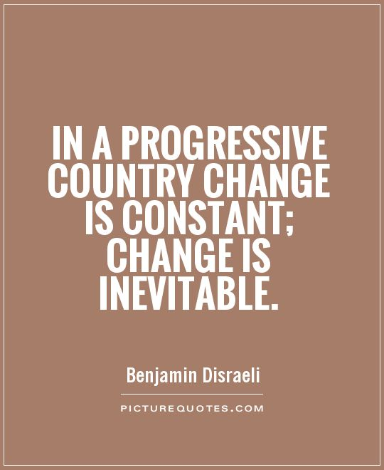 In a progressive country change is constant; change is inevitable Picture Quote #1
