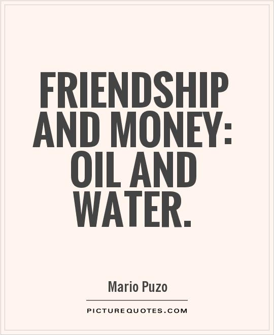 Friendship and money: oil and water Picture Quote #1