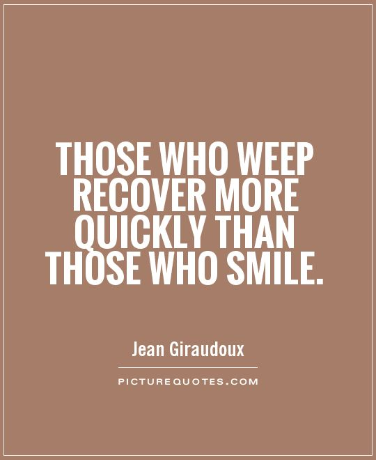 Those who weep recover more quickly than those who smile Picture Quote #1