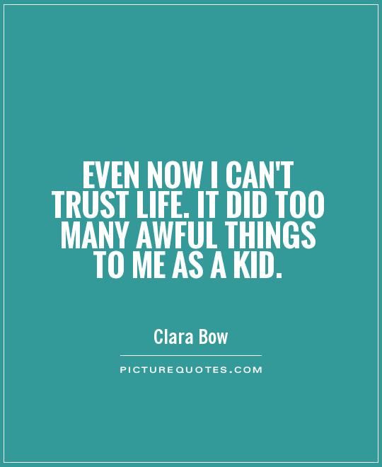 Even now I can't trust life. It did too many awful things to me as a kid Picture Quote #1