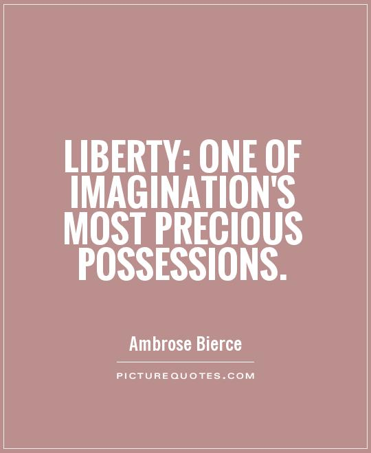 Liberty: One of Imagination's most precious possessions Picture Quote #1