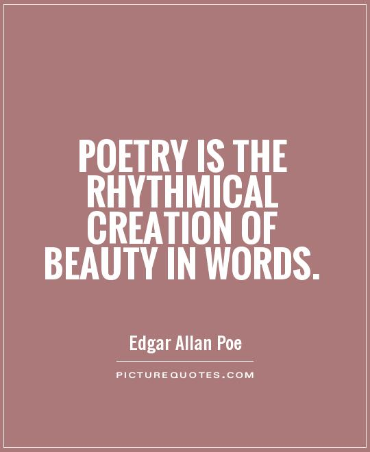 Poetry is the rhythmical creation of beauty in words Picture Quote #1
