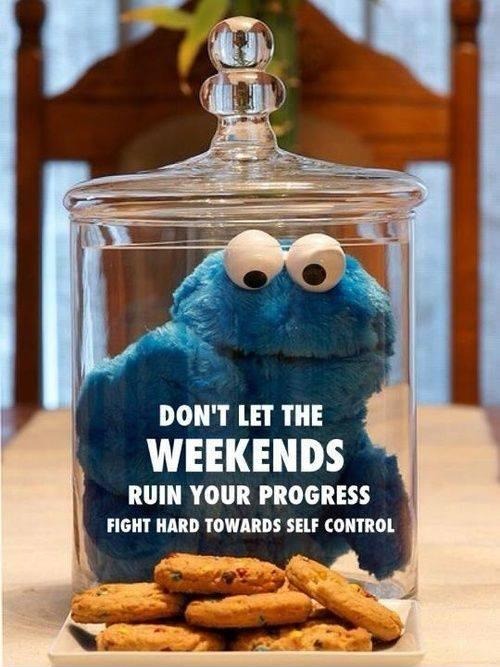 Don't let the weekends ruin your progress. Fight hard towards self control Picture Quote #1