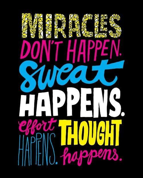 Miracles don't happen. Sweat happens. Effort happens. Thought happens Picture Quote #1