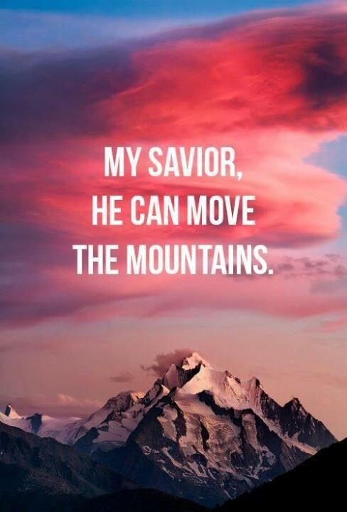 My savior. He can move mountains Picture Quote #1