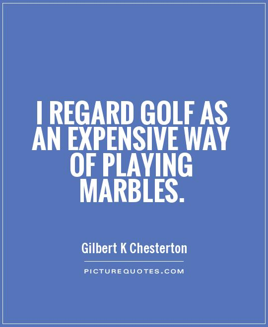 I regard golf as an expensive way of playing marbles Picture Quote #1