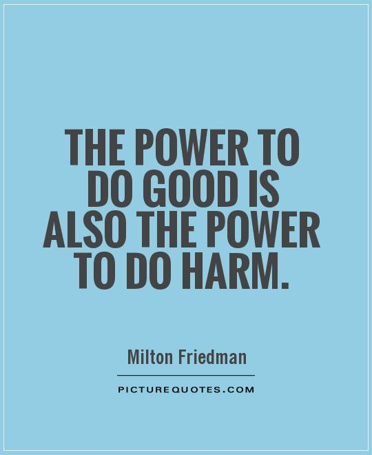 The power to do good is also the power to do harm Picture Quote #1