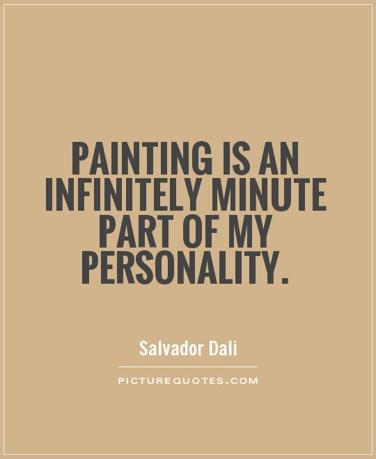 Painting Quotes Delectable Painting Is An Infinitely Minute Part Of My Personality  Picture