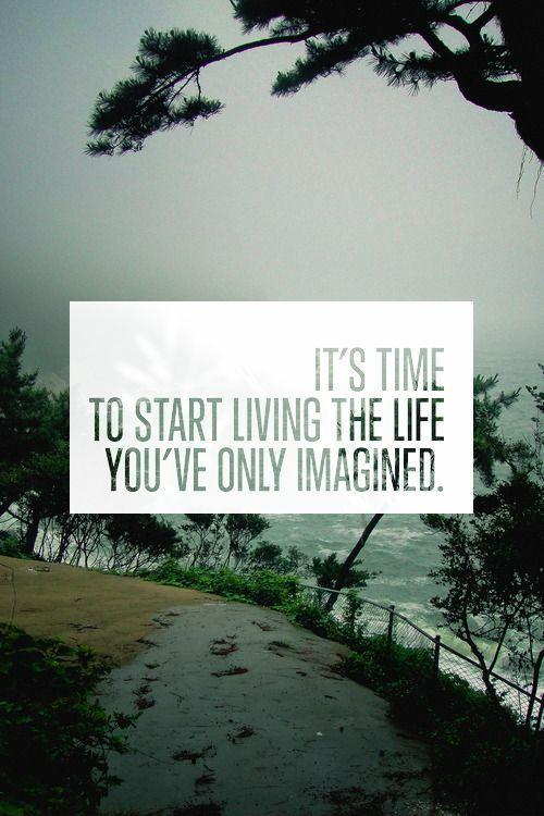 It's time to start living the life you've only imagined Picture Quote #1