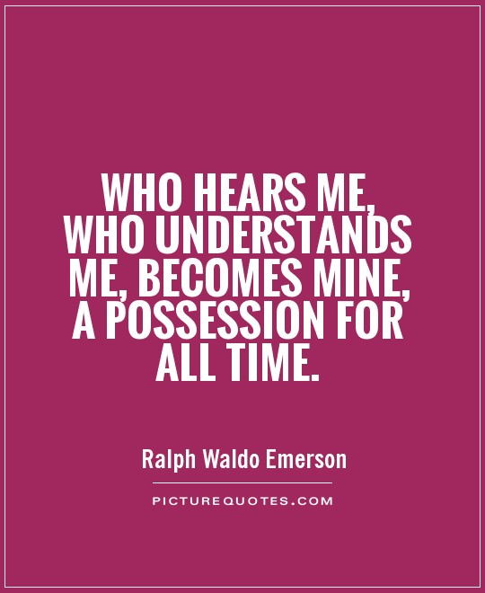 Who hears me, who understands me, becomes mine, a possession for all time Picture Quote #1