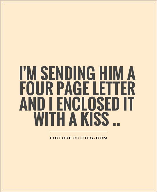 I'm sending him a four page letter and I enclosed it with a kiss Picture Quote #1