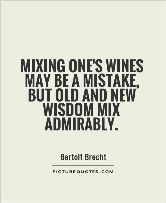 Mixing one's wines may be a mistake, but old and new wisdom mix admirably Picture Quote #1