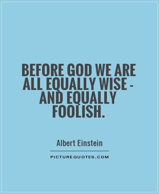 Before God we are all equally wise - and equally foolish Picture Quote #1