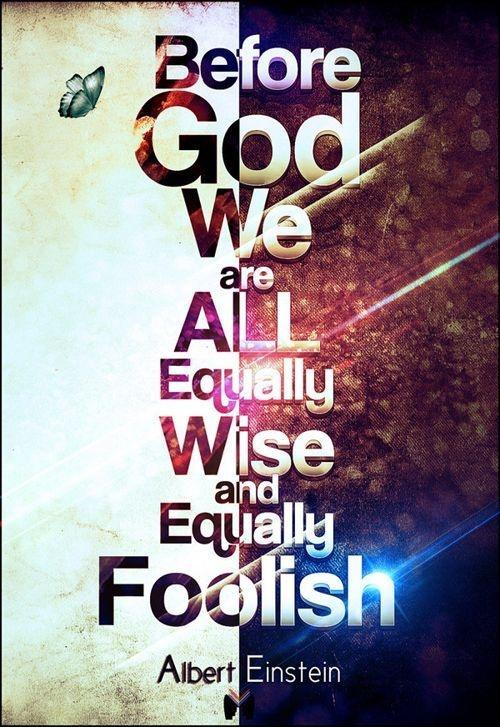 Before God we are all equally wise - and equally foolish Picture Quote #2