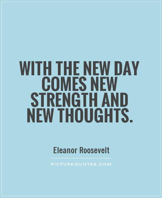With the new day comes new strength and new thoughts Picture Quote #1