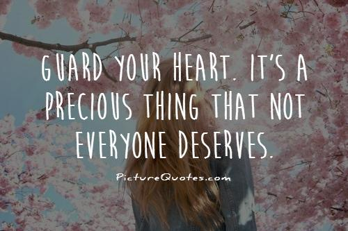 Guard your heart. Its a precious thing that not everyone deserves Picture Quote #1