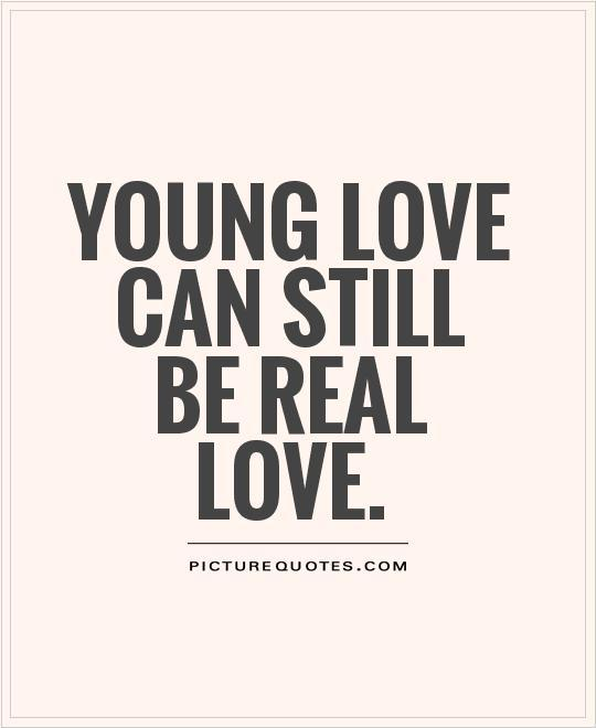 Quotes About Young Love: Young Love Can Still Be Real Love