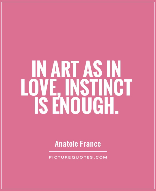 In Art As In Love, Instinct Is Enough