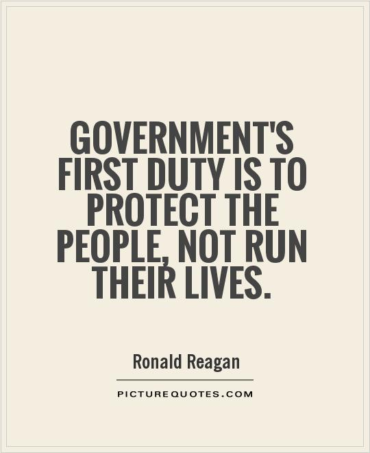 Government's first duty is to protect the people, not run their lives Picture Quote #1
