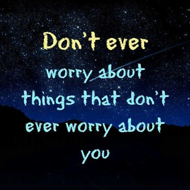 Don't ever worry about things that don't worry about you Picture Quote #1