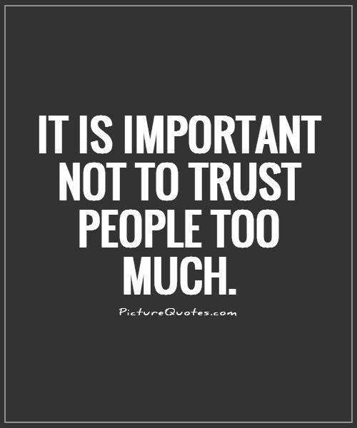 It is important not to trust people too much Picture Quote #1