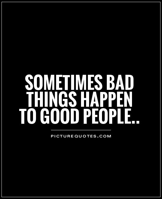 Bad Things Happen But Ends Up On Good Quotes: Good People Quotes & Sayings