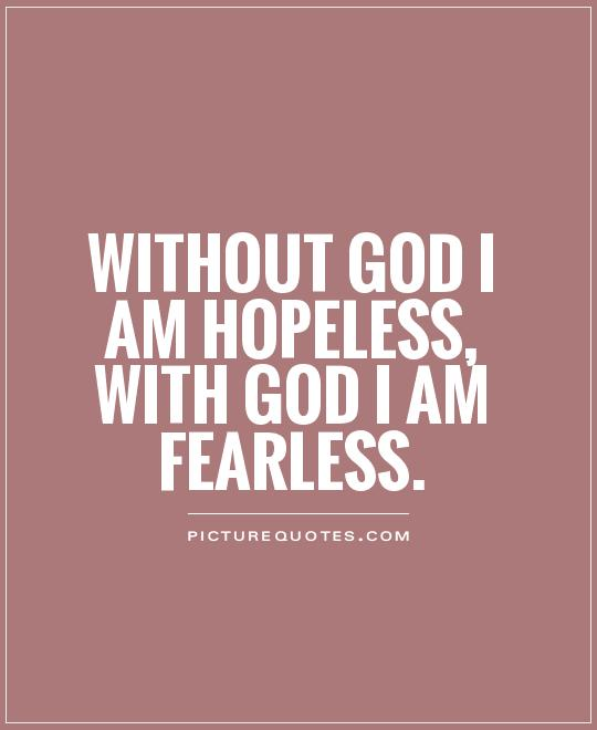 Motivational Quotes For Sports Teams: WITHOUT God I Am Hopeless, WITH God I Am Fearless