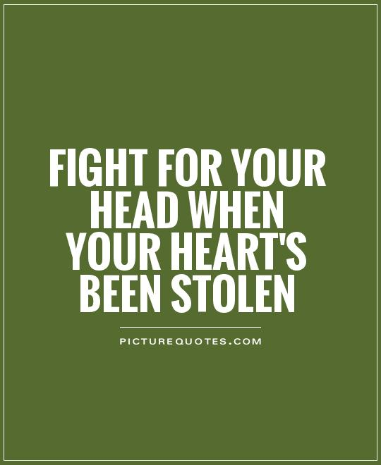 Fight for your head when your heart's been stolen Picture Quote #1